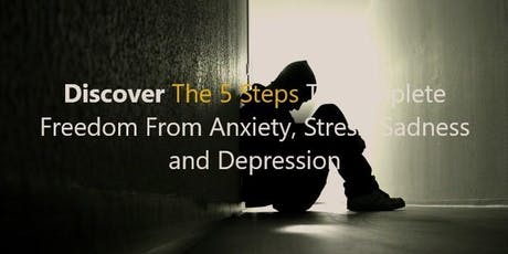 FREE 4 PROFESSIONALS! 5 Steps to freedom from Anxiety, Stress, Sadness and Depression tickets