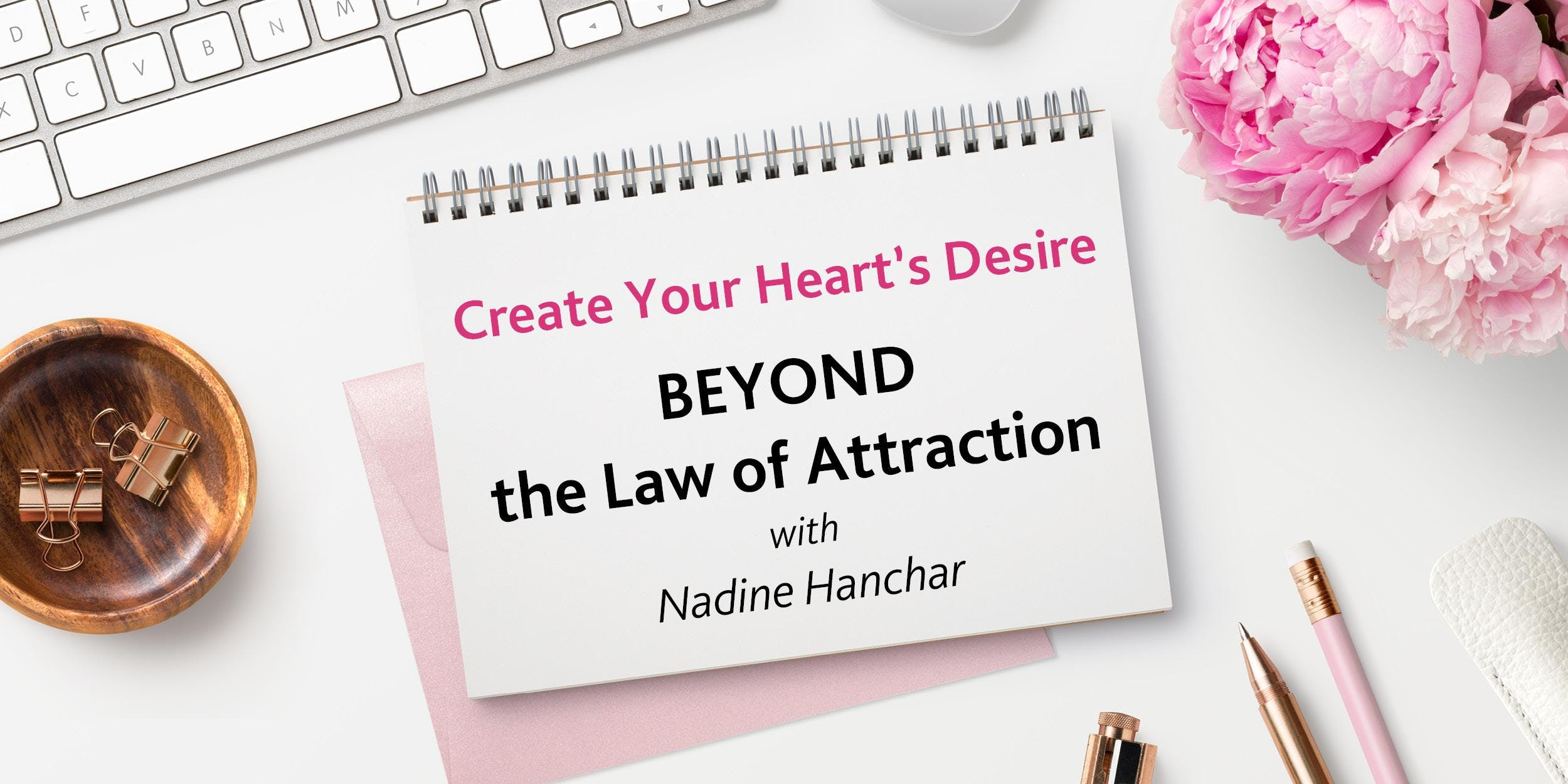 Beyond the Law of Attraction.  Create Your He