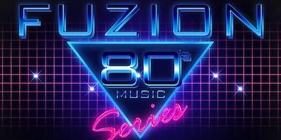 "Fuzion's ""80's Music Series"""