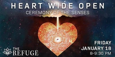 January 18, 2019// HEART WIDE OPEN: Ceremony of the Senses