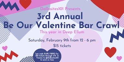 3rd Annual Be Our Valentine Deep Ellum Bar Crawl