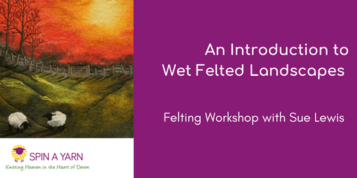 An Introduction to Wet Felted Landscapes with Sue Lewis - 4th July Workshop