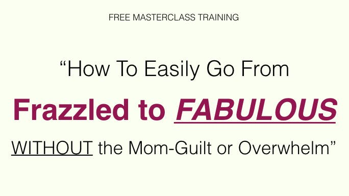 Mompreneurs' Path From Frazzled to FABULOUS W