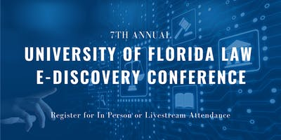 2019 University of Florida Law E-Discovery Conference