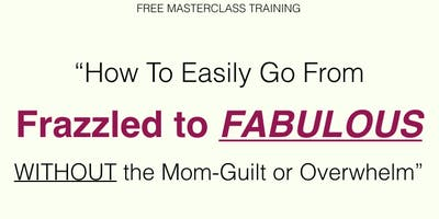 Mompreneurs' Path From Frazzled to FABULOUS Without the Mom-Guilt or Overwhelm - Charleston, SC
