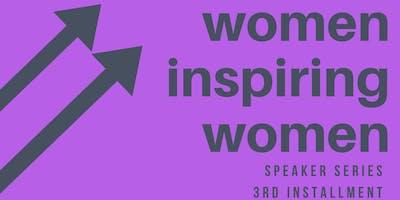 WOMEN INSPIRING WOMEN!  A Speaker Series of Success - 3rd Installment