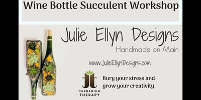 Wine Bottle Succulent Workshop at Julie Ellyn Designs