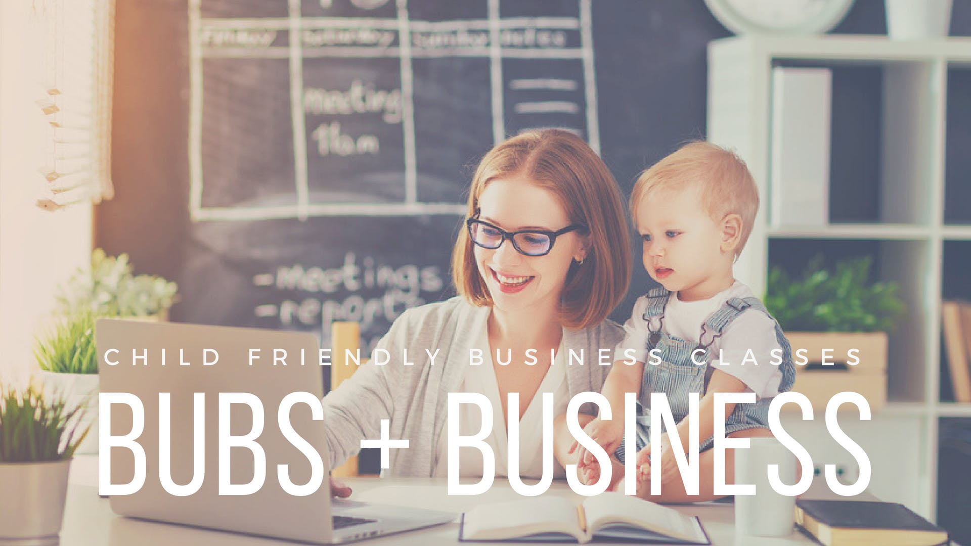 BUBS + BUSINESS: Child Friendly Business Clas