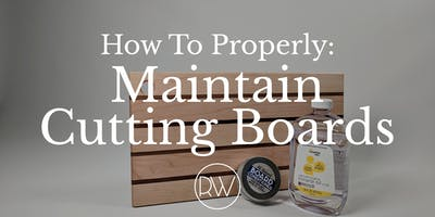 How To Properly Maintain Cutting Boards