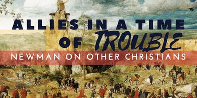 Allies in a Time of Trouble: Newman on Other Christians