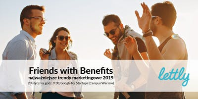 FRIENDS WITH BENEFITS - Najważniejsze trendy w marketingu na 2019 rok