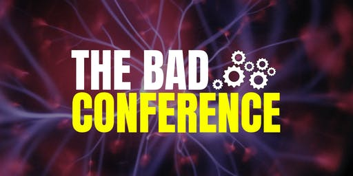 THE BAD CONFERENCE (Behaviour And Design Conference)