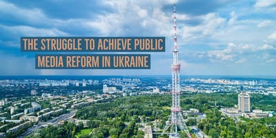 The Struggle to Achieve Public Media Reform in Ukraine