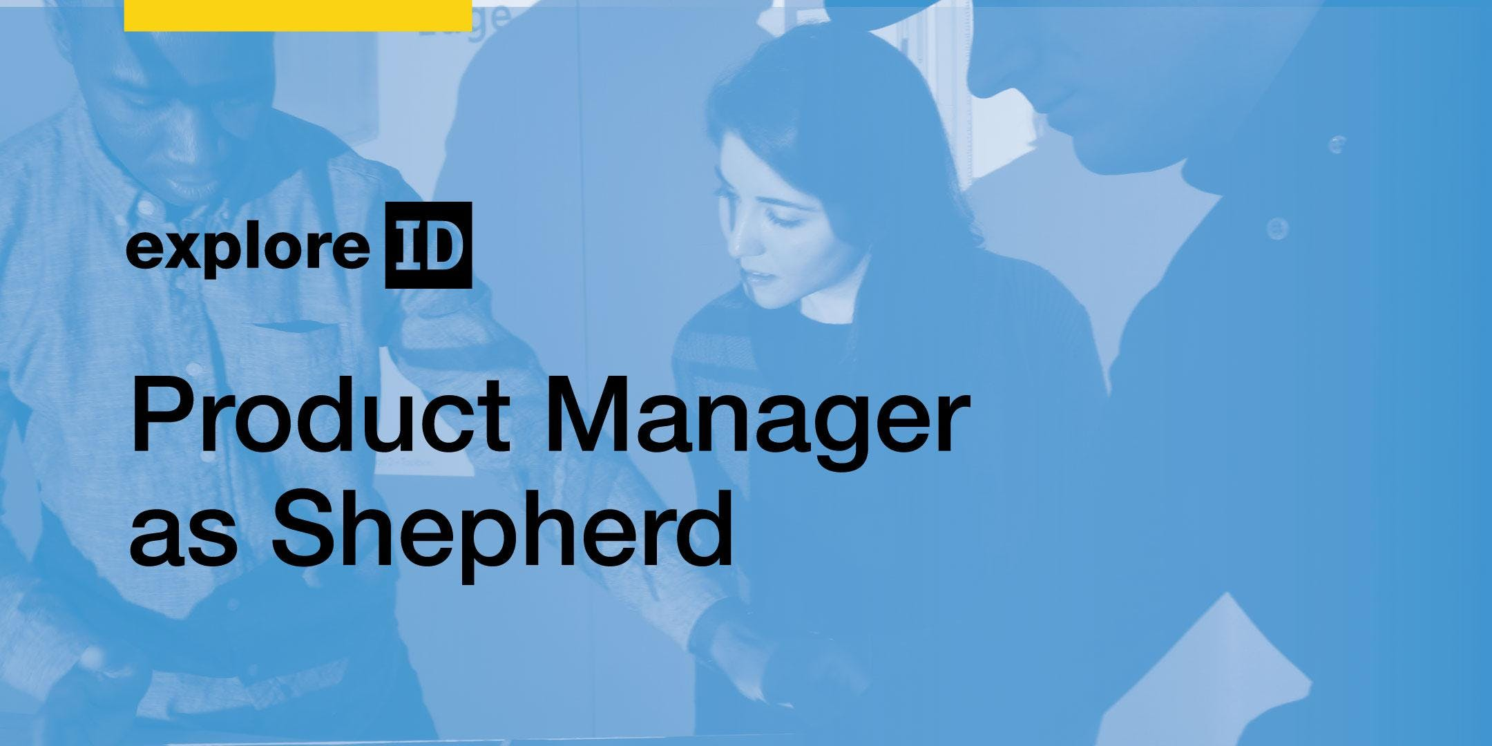 exploreID: Product Manager as Shepherd