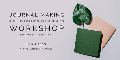 Journal Making & Illustration Techniques with Julia Mason + The Green House