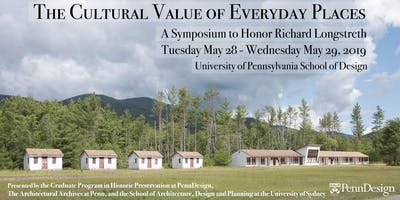 The Cultural Value of Everyday Places: A Symposium to Honor Longstreth