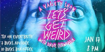 Let's Get Weird with Dave Cerwonka