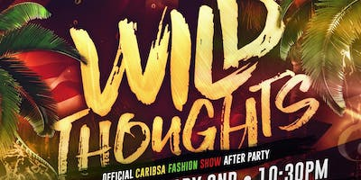 WILD THOUGHTS: OFFICIAL CARIBSA FASHION SHOW AFTER PARTY