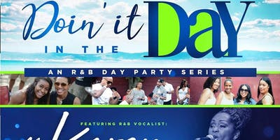 Doin' It In The DAY: An R&B Day Party Series