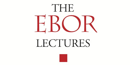 The Ebor Lectures: Dame Ottoline Leyser