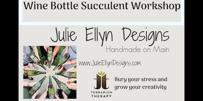 Wine Bottle Succulent Workshop at Julie Ellyn Designs