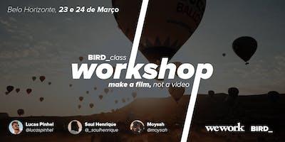 """Workshop Belo Horizonte \""""BIRDclass: Make a FILM, not a video\"""""""