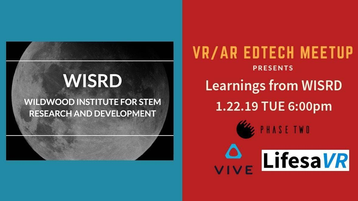 VR/AR EdTech: Learnings from the Wildwood Institute for STEM Research and Development (WISRD)