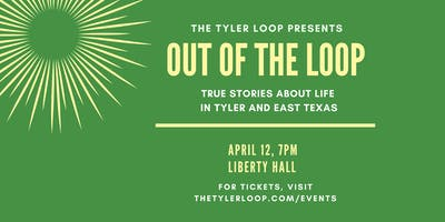 Out of the Loop: True Stories about Life in Tyler and East Texas