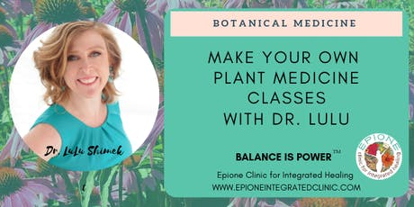 MAKE YOUR OWN MEDICINE - HERBAL MEDICINE DIY CLASSES WITH DR. LULU tickets
