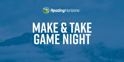 Make & Take Game Night - Reading Horizons Workshop