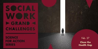GSSW Science for Action Series: Social Work Grand Challenge - Close the Health Gap