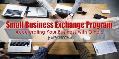 Small Business Exchange (6 Weeks) Program - Accelerate Your Business with Others tickets