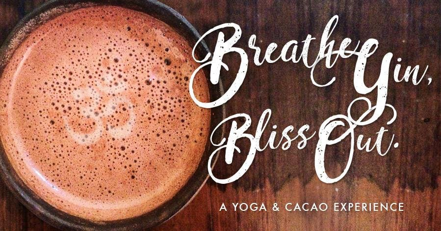 BREATHE YIN ૐBLISS OUT : YOGA & CACAO EXPERIE