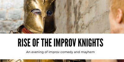 Rise Of The Improv Knights - (An Evening Of Improv Comedy & Mayhem)