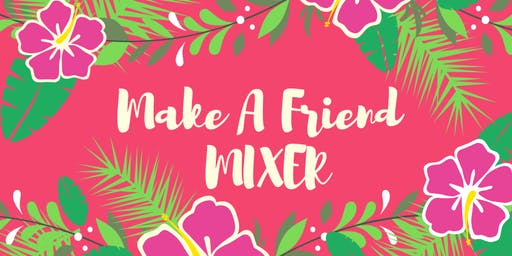 Make A Friend Mixer