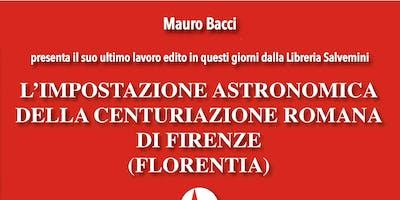 Presentazione del libro l'impostazione astronomica della centuriazione romana di Firenze (Florentia) di Mauro Bacci.