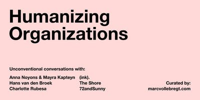 Humanizing Organizations – Unconventional Conver