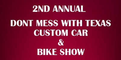 2nd Annual Don't Mess with Texas Custom Car and Bike Show