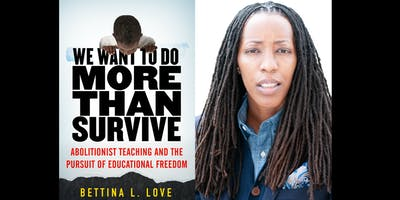 Book Talk: We Want to Do More Than Survive: Abolitionist Teaching and the Pursuit of Educational Freedom