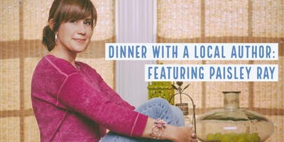 Dinner with a Local Author: Featuring Paisley Ray