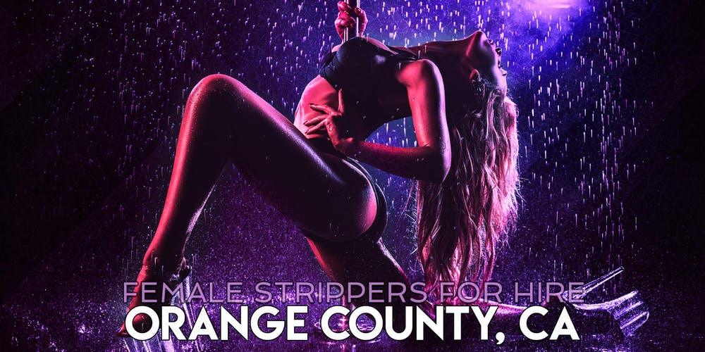 Hire A Female Stripper Orange County Ca Private Party Strippers For
