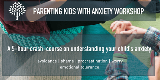Parenting Kids with Anxiety: 5-hour Workshop