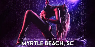 Hire a Female Stripper Myrtle Beach SC - Private Party female Strippers for Hire Myrtle Beach