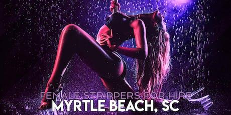 Hire a Female Stripper Myrtle Beach SC - Private Party female Strippers for Hire Myrtle Beach tickets