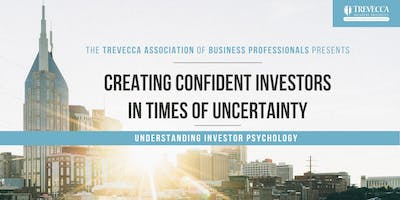 Creating Confident Investors in Times of Uncertainty: Trevecca Association of Business Professionals Luncheon