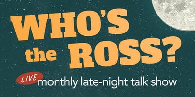 WHO'S the ROSS? - Live! Los Angeles! Late-Night Talk Show!