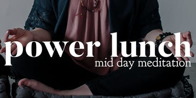 Power Lunch- Mid Day Meditation (Tuesdays)
