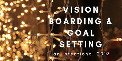 Vision Boarding and Goal Setting: An Intentional 2019