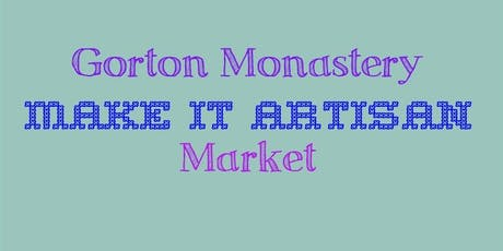 Gorton Monastery Make It Artisan Market tickets