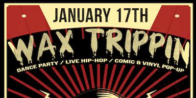 WAX TRIPPIN: Live Hip-Hop & 2 Floor Dance Party!